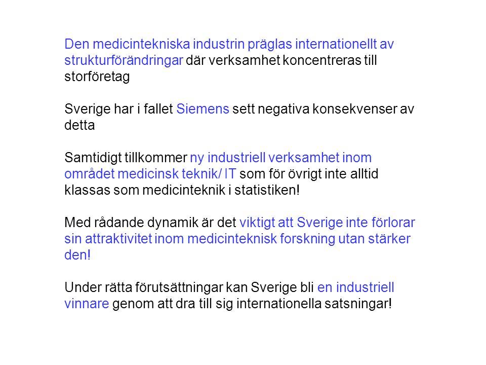 Den medicintekniska industrin präglas internationellt av strukturförändringar där verksamhet koncentreras till storföretag Sverige har i fallet Siemens sett negativa konsekvenser av detta Samtidigt tillkommer ny industriell verksamhet inom området medicinsk teknik/ IT som för övrigt inte alltid klassas som medicinteknik i statistiken.