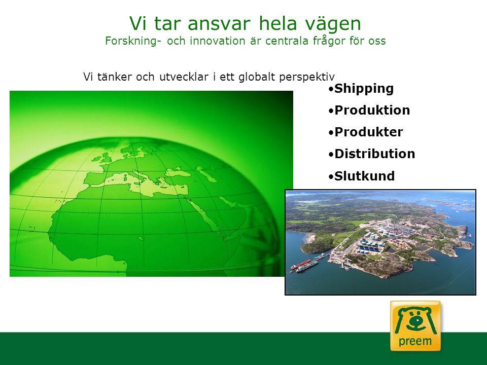 Vi tar ansvar hela vägen Forskning- och innovation är centrala frågor för oss Vi tänker och utvecklar i ett globalt perspektiv Shipping Produktion Pro