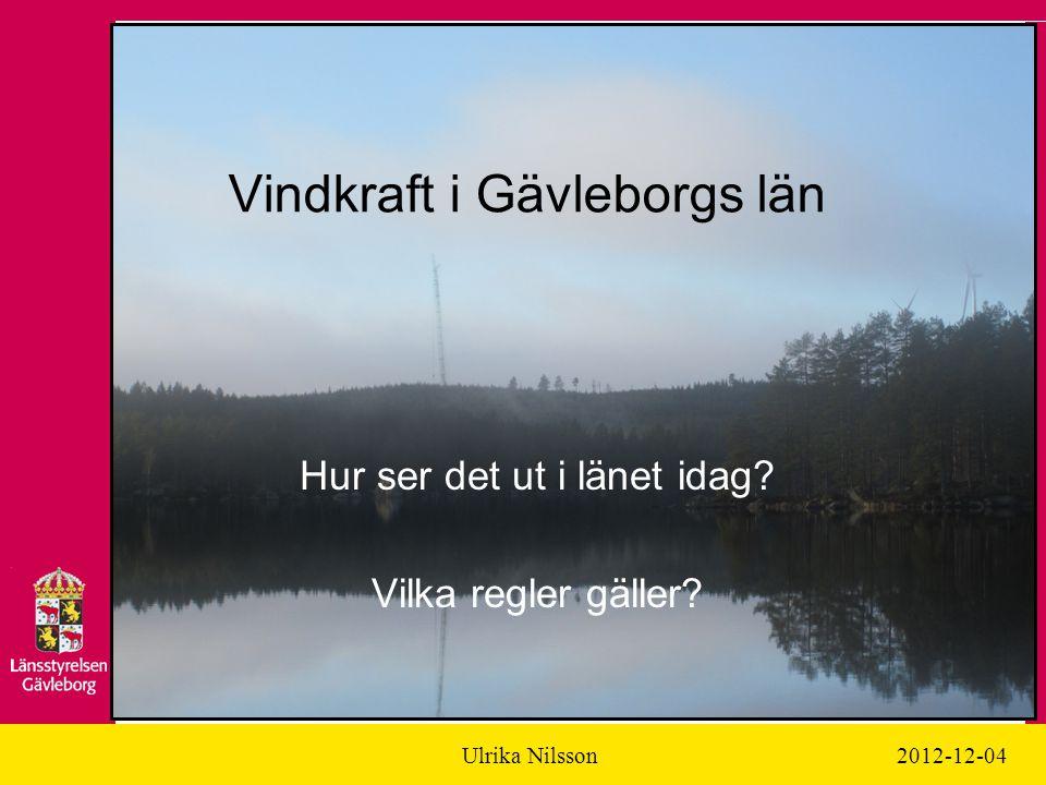 Ulrika Nilsson2012-12-04 Vindkraft i Gävleborgs län Hur ser det ut i länet idag.
