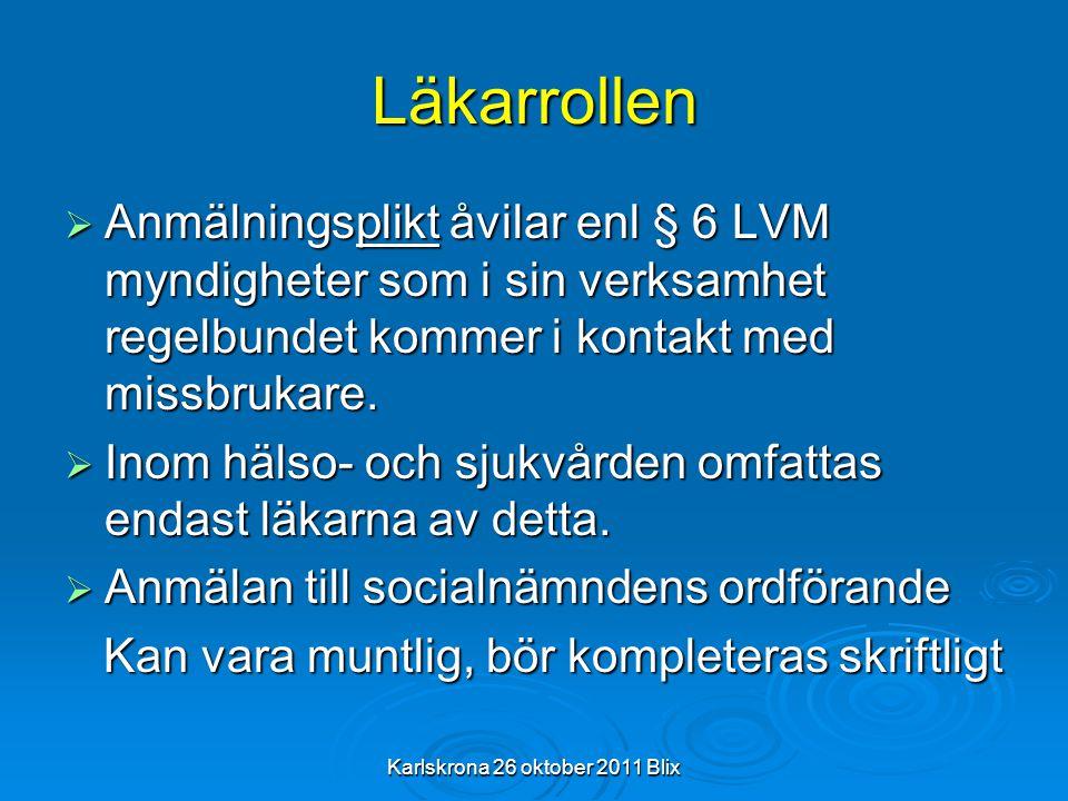 Karlskrona 26 oktober 2011 Blix Läkarrollen  Anmälningsplikt åvilar enl § 6 LVM myndigheter som i sin verksamhet regelbundet kommer i kontakt med mis