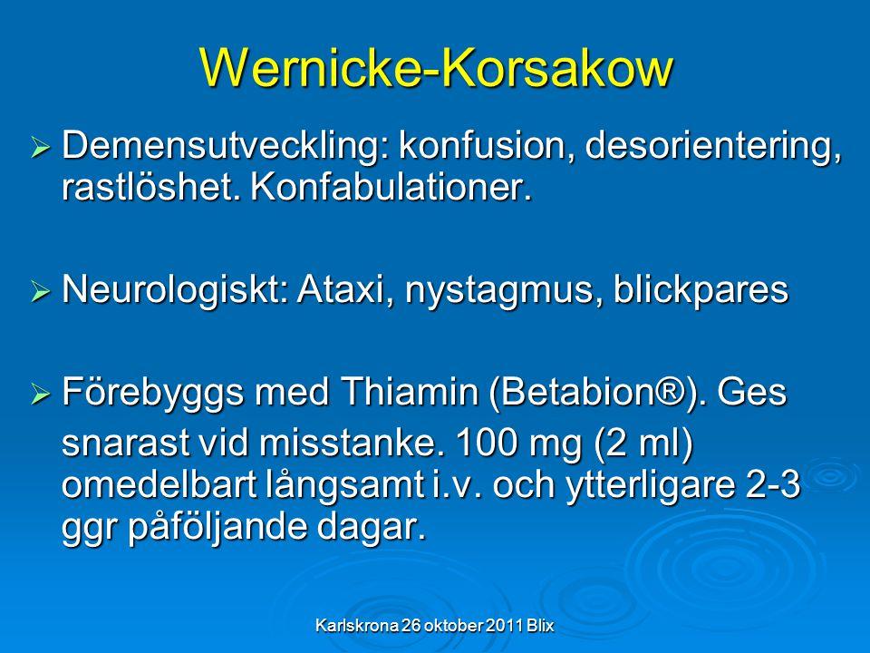 Karlskrona 26 oktober 2011 Blix Wernicke-Korsakow  Demensutveckling: konfusion, desorientering, rastlöshet. Konfabulationer.  Neurologiskt: Ataxi, n