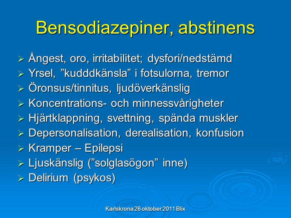 "Karlskrona 26 oktober 2011 Blix Bensodiazepiner, abstinens  Ångest, oro, irritabilitet; dysfori/nedstämd  Yrsel, ""kudddkänsla"" i fotsulorna, tremor"