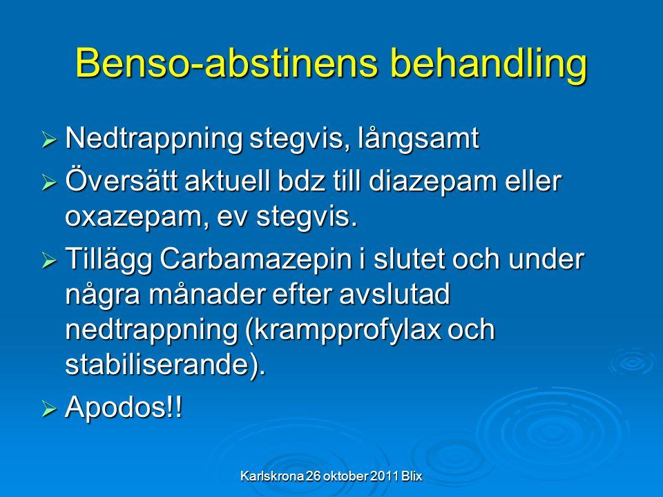 Karlskrona 26 oktober 2011 Blix Benso-abstinens behandling  Nedtrappning stegvis, långsamt  Översätt aktuell bdz till diazepam eller oxazepam, ev st