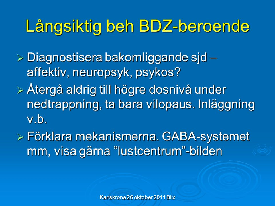 Karlskrona 26 oktober 2011 Blix Långsiktig beh BDZ-beroende  Diagnostisera bakomliggande sjd – affektiv, neuropsyk, psykos?  Återgå aldrig till högr