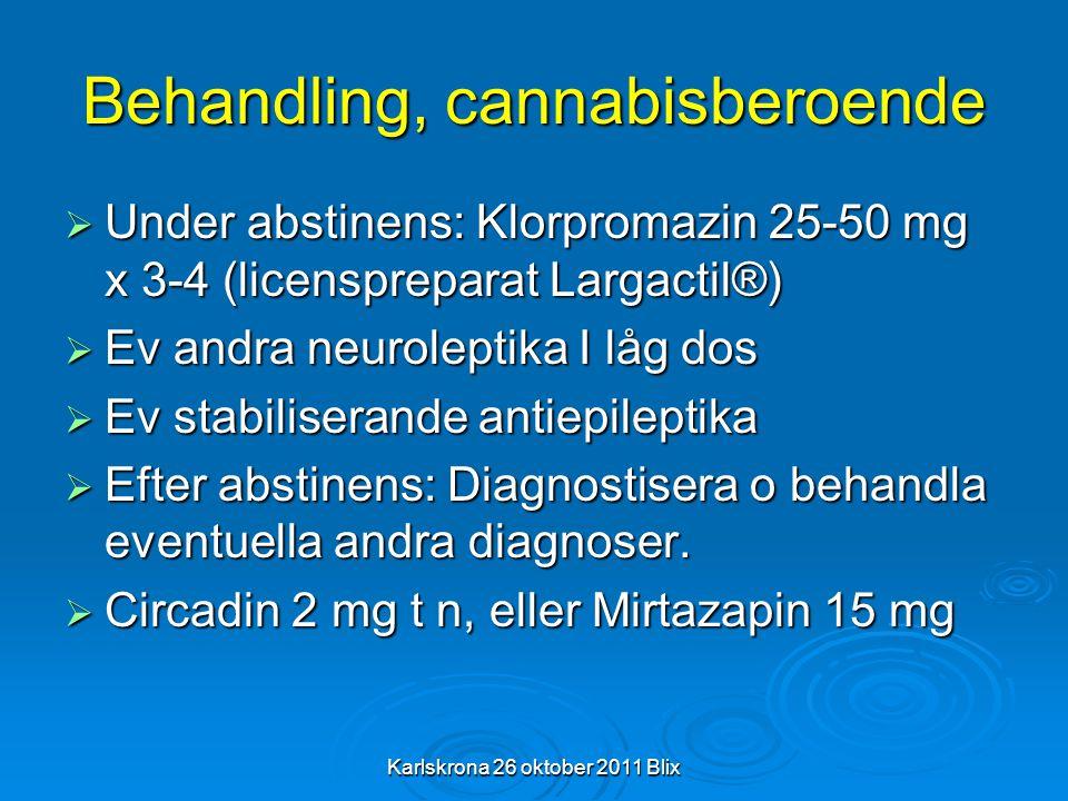 Karlskrona 26 oktober 2011 Blix Behandling, cannabisberoende  Under abstinens: Klorpromazin 25-50 mg x 3-4 (licenspreparat Largactil®)  Ev andra neu