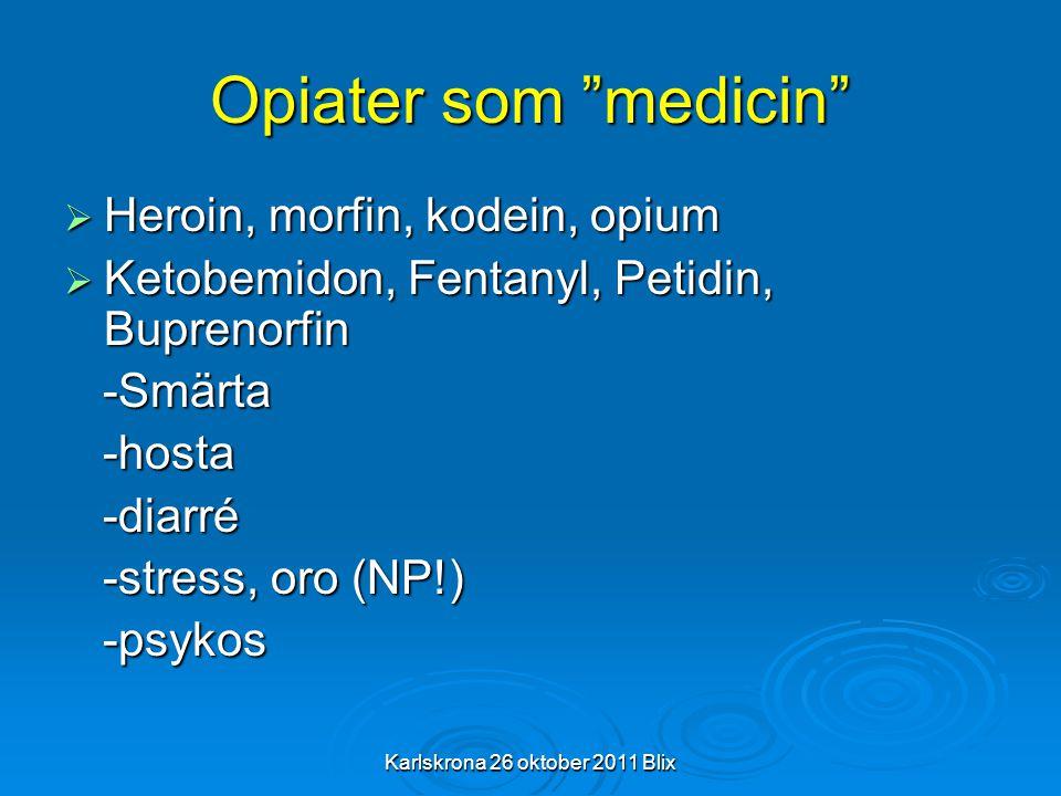 """Karlskrona 26 oktober 2011 Blix Opiater som """"medicin""""  Heroin, morfin, kodein, opium  Ketobemidon, Fentanyl, Petidin, Buprenorfin -Smärta -Smärta -h"""