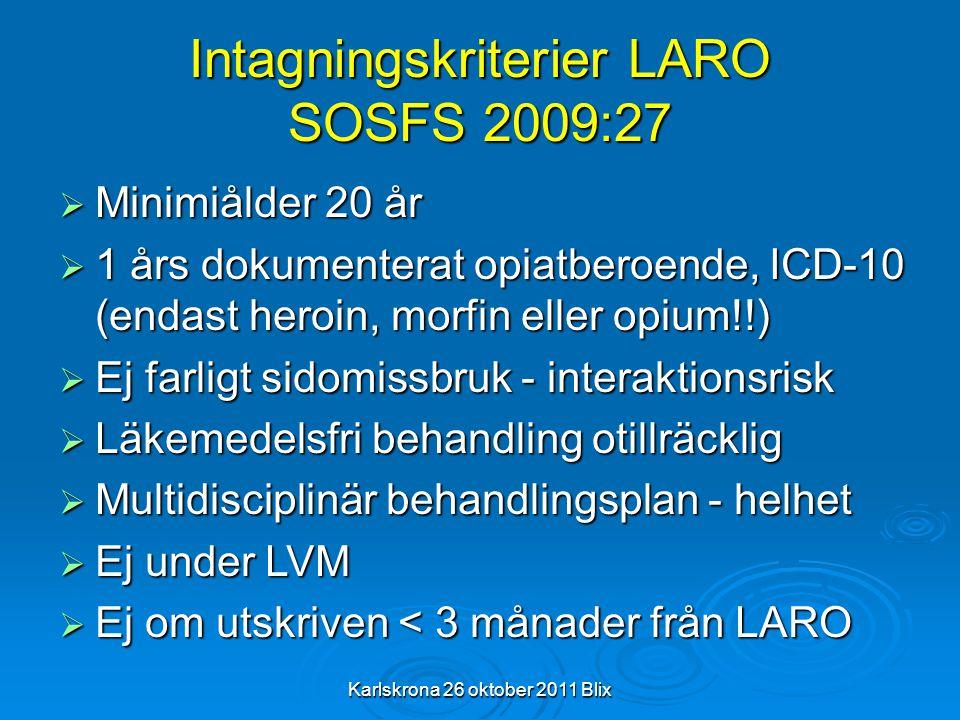 Karlskrona 26 oktober 2011 Blix Intagningskriterier LARO SOSFS 2009:27  Minimiålder 20 år  1 års dokumenterat opiatberoende, ICD-10 (endast heroin,