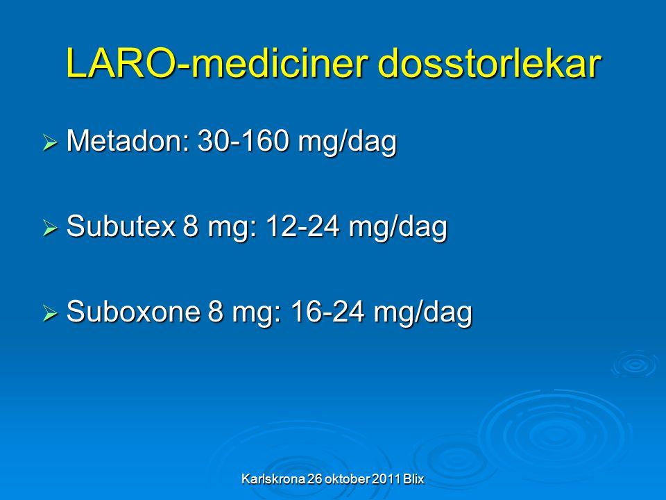 Karlskrona 26 oktober 2011 Blix LARO-mediciner dosstorlekar  Metadon: 30-160 mg/dag  Subutex 8 mg: 12-24 mg/dag  Suboxone 8 mg: 16-24 mg/dag