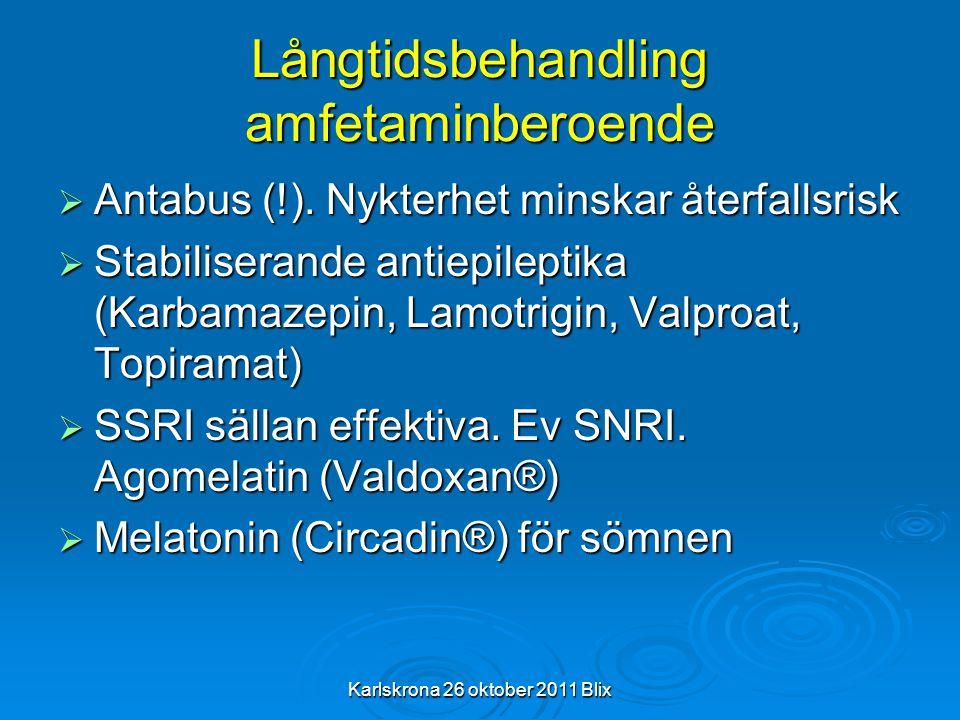 Karlskrona 26 oktober 2011 Blix Långtidsbehandling amfetaminberoende  Antabus (!). Nykterhet minskar återfallsrisk  Stabiliserande antiepileptika (K
