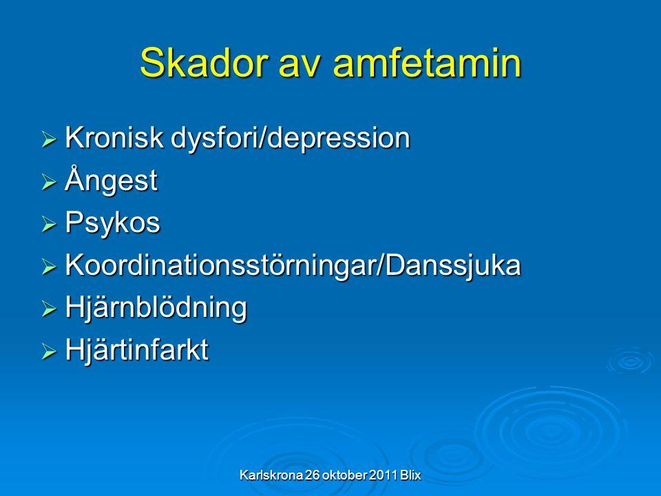 Karlskrona 26 oktober 2011 Blix Skador av amfetamin  Kronisk dysfori/depression  Ångest  Psykos  Koordinationsstörningar/Danssjuka  Hjärnblödning