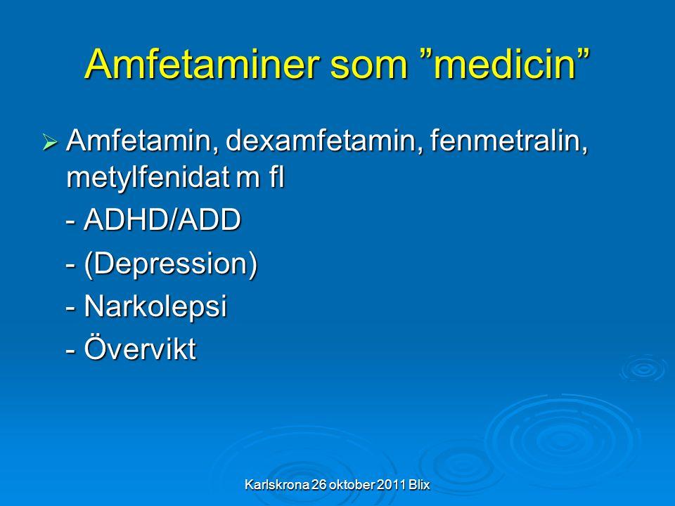 "Karlskrona 26 oktober 2011 Blix Amfetaminer som ""medicin""  Amfetamin, dexamfetamin, fenmetralin, metylfenidat m fl - ADHD/ADD - ADHD/ADD - (Depressio"