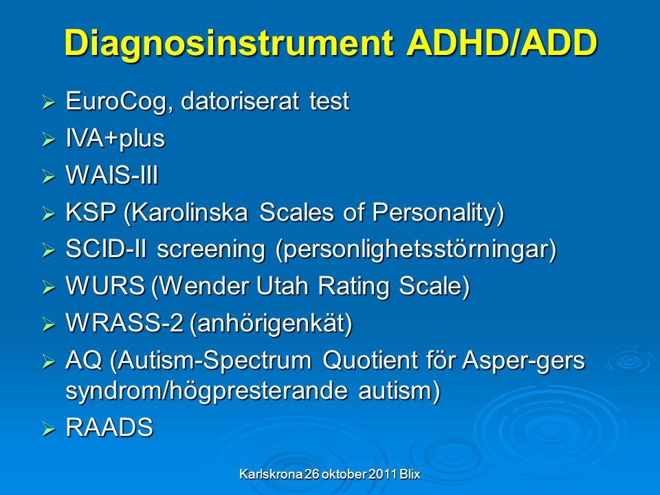 Karlskrona 26 oktober 2011 Blix Diagnosinstrument ADHD/ADD  EuroCog, datoriserat test  IVA+plus  WAIS-III  KSP (Karolinska Scales of Personality)