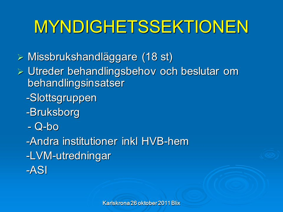 Karlskrona 26 oktober 2011 Blix MYNDIGHETSSEKTIONEN  Missbrukshandläggare (18 st)  Utreder behandlingsbehov och beslutar om behandlingsinsatser -Slo