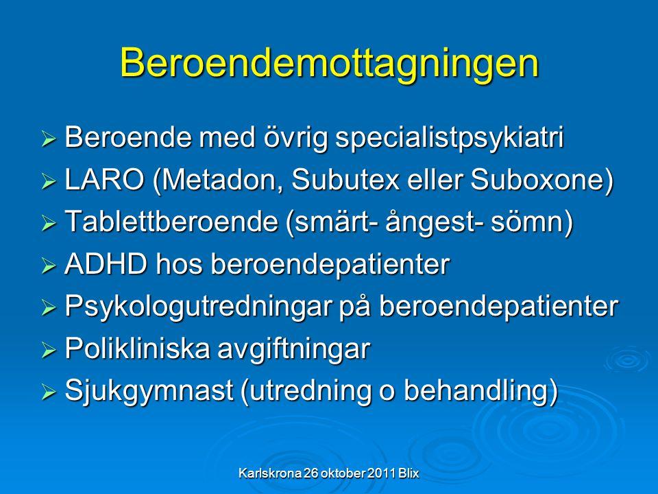 Karlskrona 26 oktober 2011 Blix Beroendemottagningen  Beroende med övrig specialistpsykiatri  LARO (Metadon, Subutex eller Suboxone)  Tablettberoen
