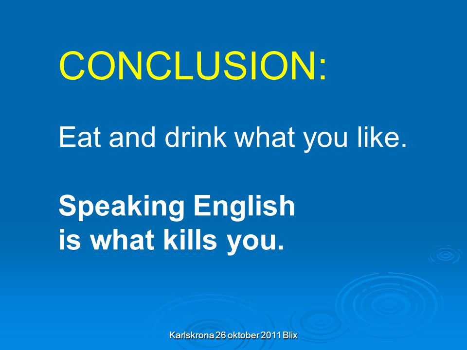 Karlskrona 26 oktober 2011 Blix CONCLUSION: Eat and drink what you like.