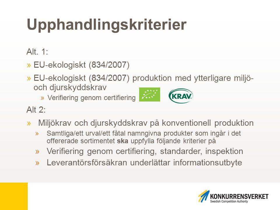 Upphandlingskriterier Alt. 1: »EU-ekologiskt (834/2007) »EU-ekologiskt (834/2007) produktion med ytterligare miljö- och djurskyddskrav »Verifiering ge