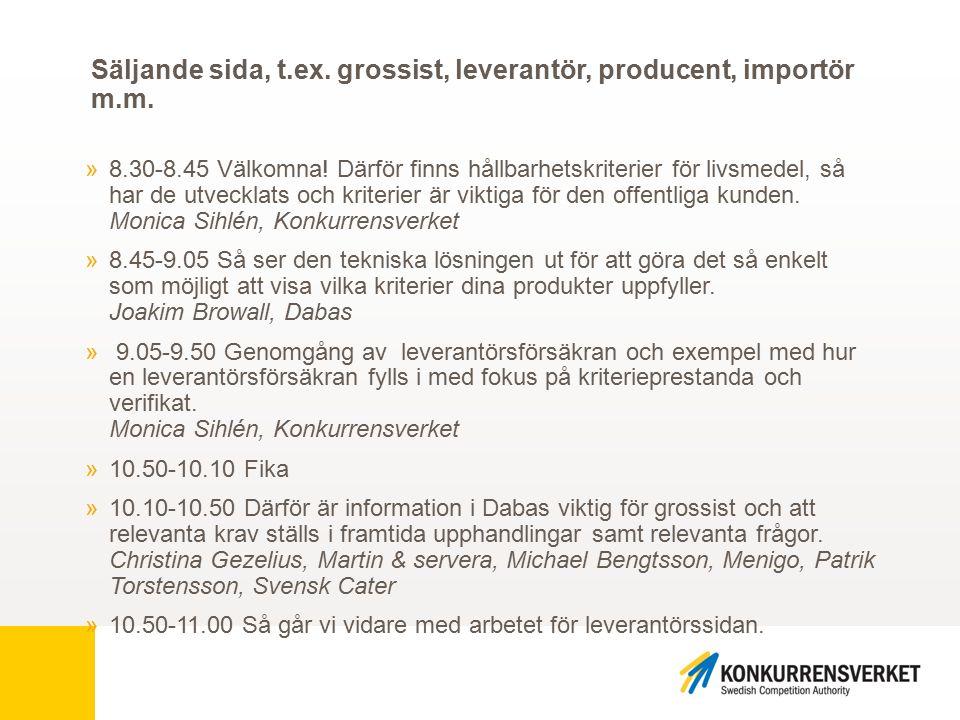 Säljande sida, t.ex. grossist, leverantör, producent, importör m.m. »8.30-8.45 Välkomna! Därför finns hållbarhetskriterier för livsmedel, så har de ut