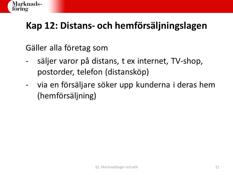 Kap 12: Distans- och hemförsäljningslagen Gäller alla företag som -säljer varor på distans, t ex internet, TV-shop, postorder, telefon (distansköp) -v