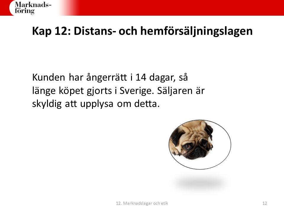 Kap 12: Distans- och hemförsäljningslagen Kunden har ångerrätt i 14 dagar, så länge köpet gjorts i Sverige. Säljaren är skyldig att upplysa om detta.