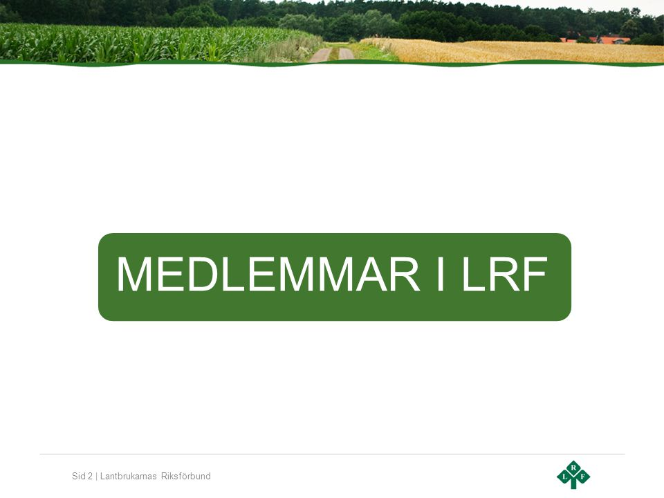 Sid 2 | Lantbrukarnas Riksförbund MEDLEMMAR I LRF