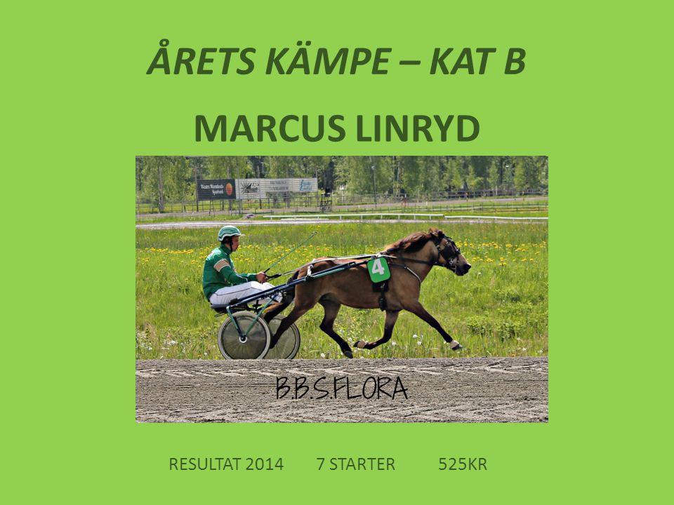 ÅRETS KÄMPE – KAT B MARCUS LINRYD RESULTAT 2014 7 STARTER525KR