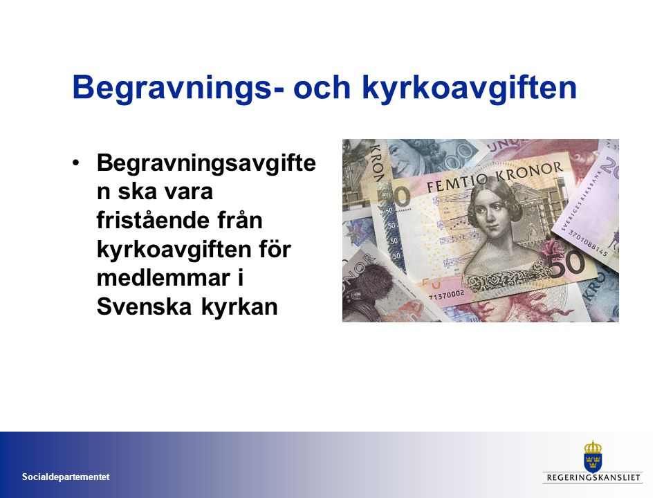 Socialdepartementet Begravnings- och kyrkoavgiften Begravningsavgifte n ska vara fristående från kyrkoavgiften för medlemmar i Svenska kyrkan
