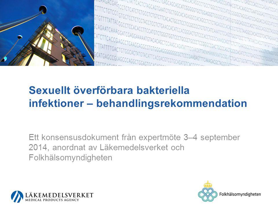 Sexuellt överförbara bakteriella infektioner – behandlingsrekommendation Ett konsensusdokument från expertmöte 3–4 september 2014, anordnat av Läkemedelsverket och Folkhälsomyndigheten