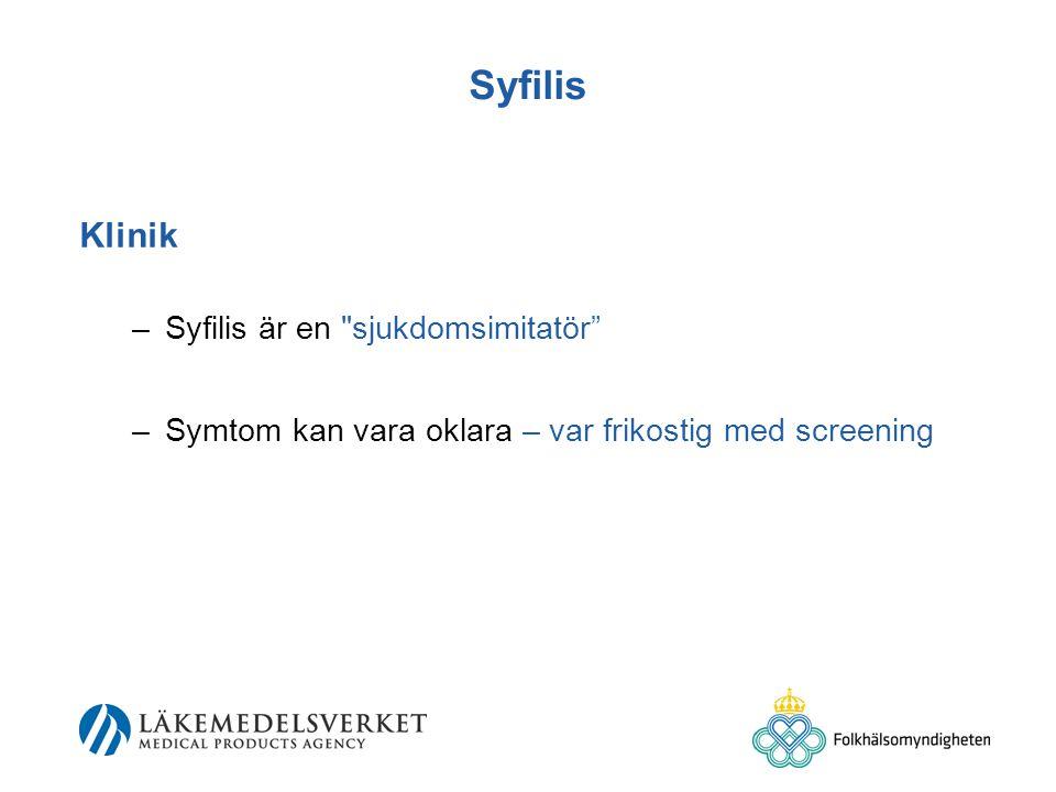 Syfilis Klinik –Syfilis är en sjukdomsimitatör –Symtom kan vara oklara – var frikostig med screening