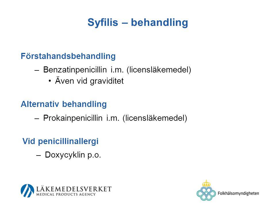 Syfilis – behandling Förstahandsbehandling –Benzatinpenicillin i.m.