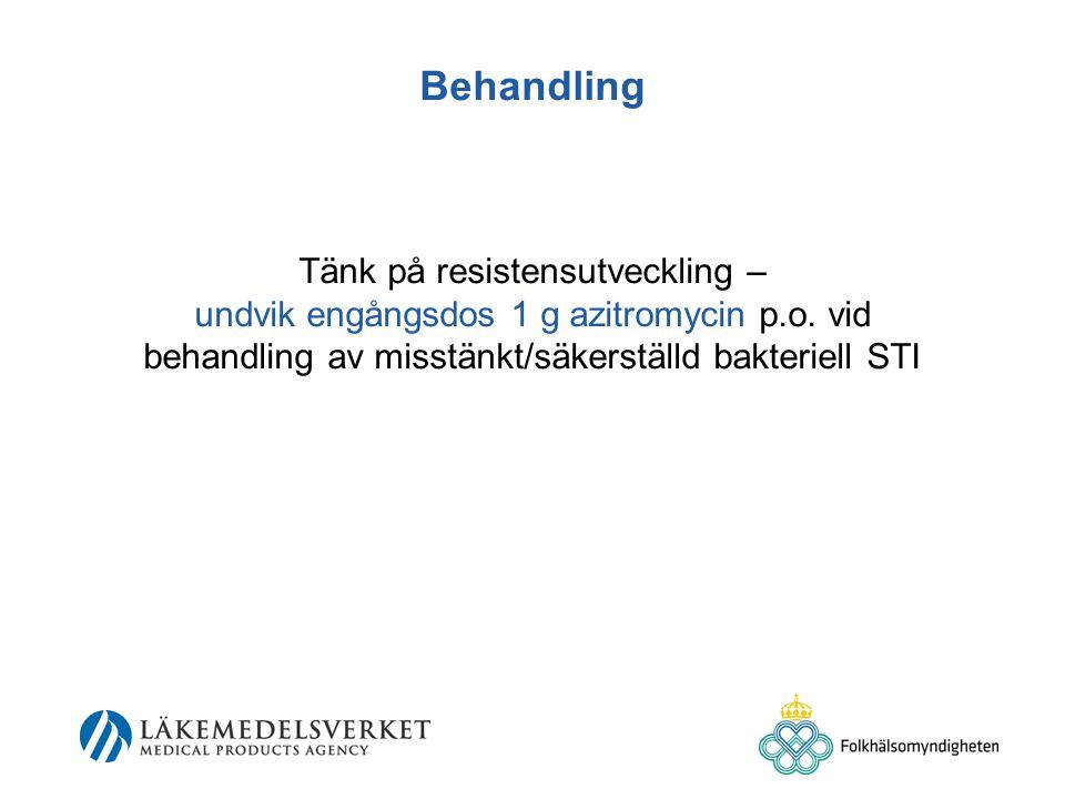 Behandling Tänk på resistensutveckling – undvik engångsdos 1 g azitromycin p.o.