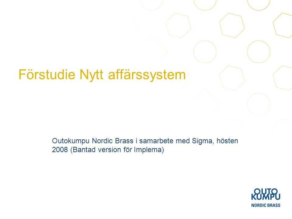 Förstudie Nytt affärssystem Outokumpu Nordic Brass i samarbete med Sigma, hösten 2008 (Bantad version för Implema)