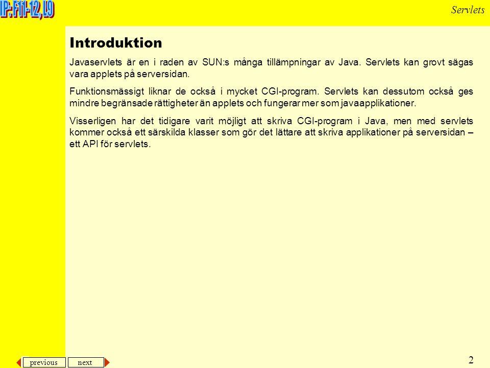 previous next 2 Servlets Introduktion Javaservlets är en i raden av SUN:s många tillämpningar av Java.
