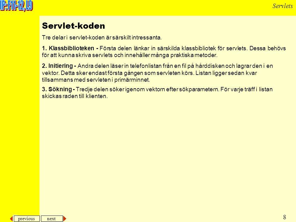 previous next 8 Servlets Servlet-koden Tre delar i servlet-koden är särskilt intressanta.