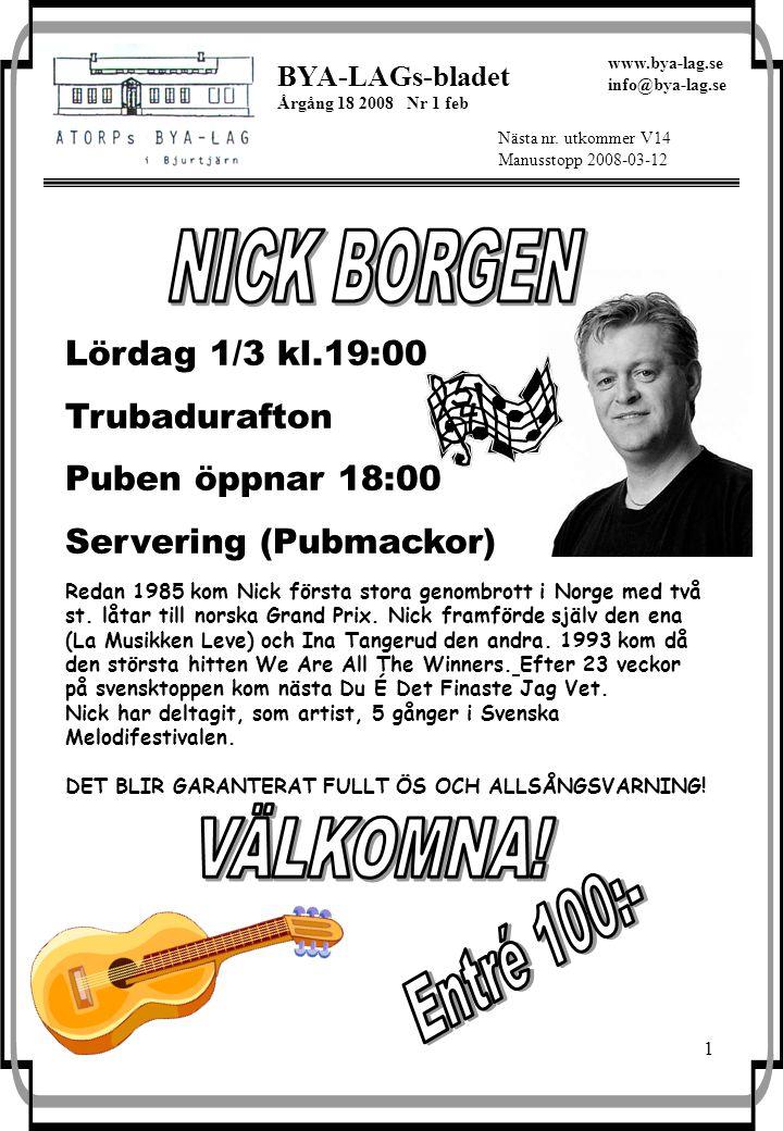 1 BYA-LAGs-bladet Årgång 18 2008 Nr 1 feb Nästa nr. utkommer V14 Manusstopp 2008-03-12 www.bya-lag.se info@bya-lag.se Redan 1985 kom Nick första stora