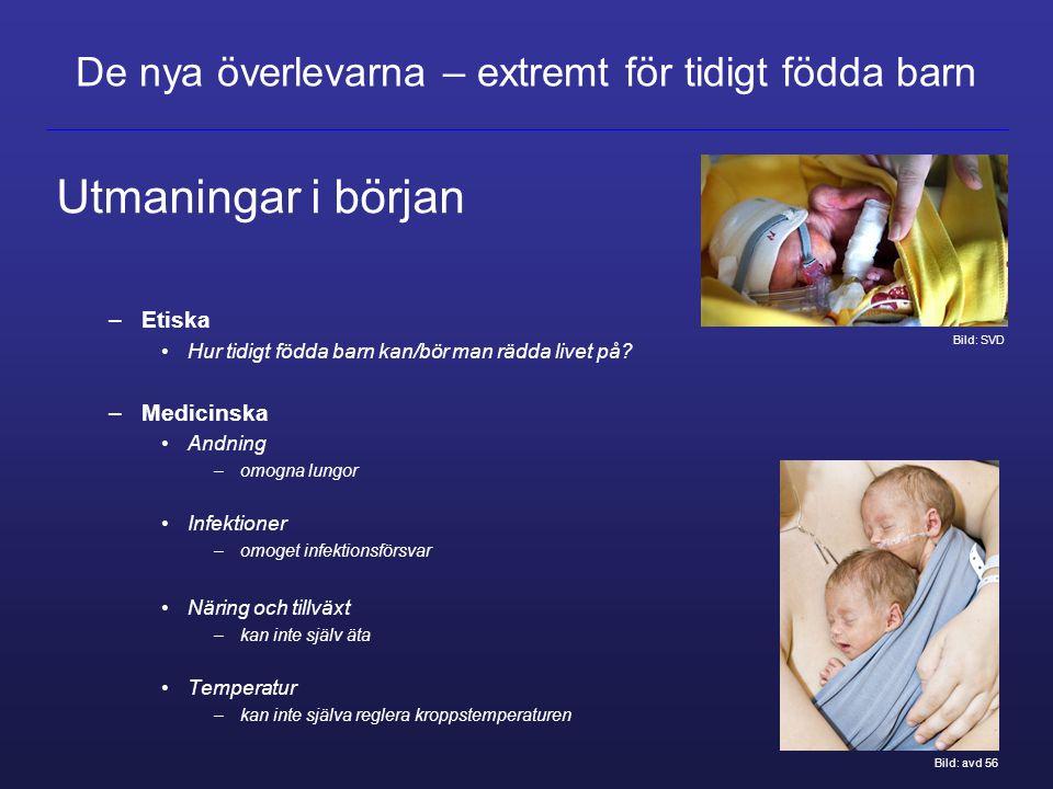 Utmaningar i början –Etiska Hur tidigt födda barn kan/bör man rädda livet på? –Medicinska Andning –omogna lungor Infektioner –omoget infektionsförsvar