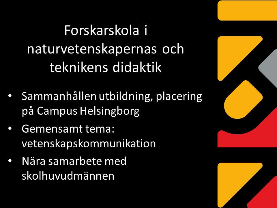 Forskarskola i naturvetenskapernas och teknikens didaktik Sammanhållen utbildning, placering på Campus Helsingborg Gemensamt tema: vetenskapskommunika