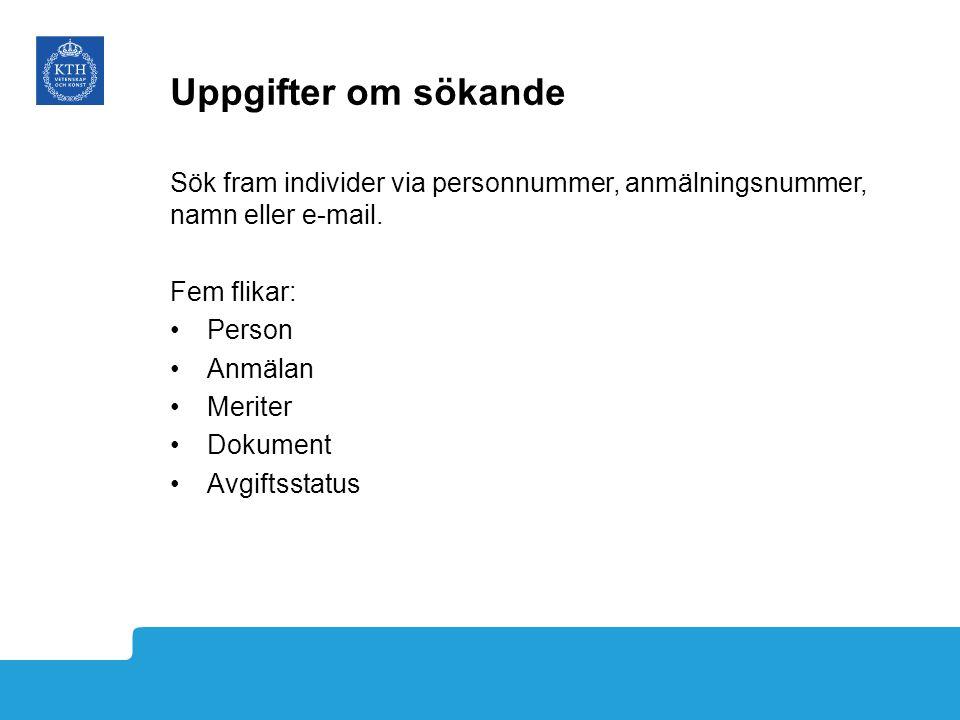 Uppgifter om sökande Sök fram individer via personnummer, anmälningsnummer, namn eller e-mail. Fem flikar: Person Anmälan Meriter Dokument Avgiftsstat