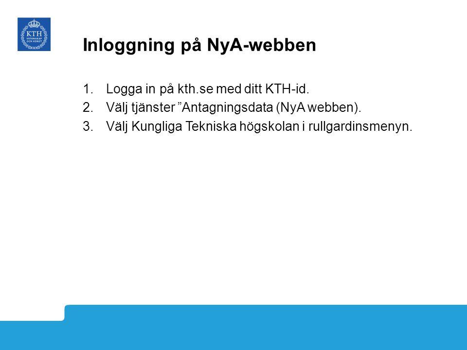 """Inloggning på NyA-webben 1.Logga in på kth.se med ditt KTH-id. 2.Välj tjänster """"Antagningsdata (NyA webben). 3.Välj Kungliga Tekniska högskolan i rull"""