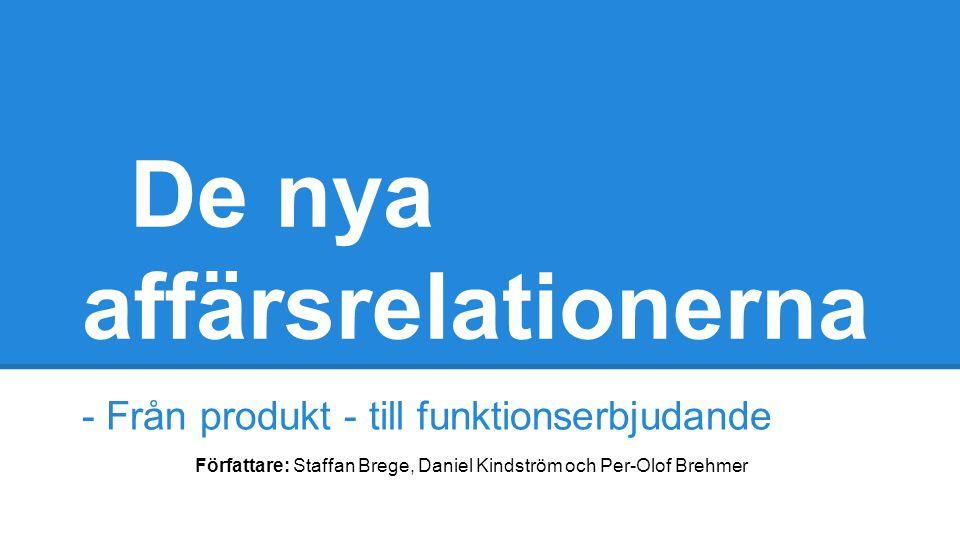 De nya affärsrelationerna - Från produkt - till funktionserbjudande Författare: Staffan Brege, Daniel Kindström och Per-Olof Brehmer
