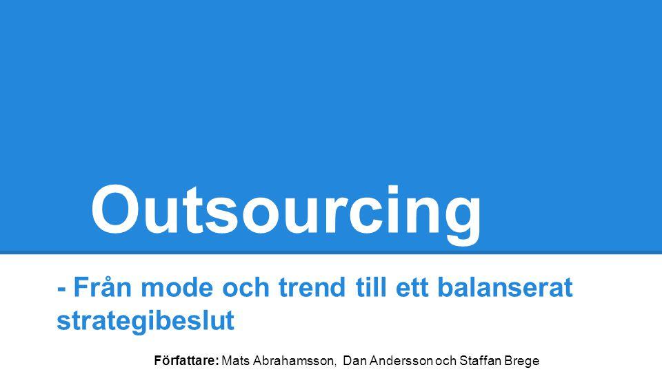 Outsourcing Överföra interna aktiviteter som ej innefattar kärnkompetens på externa aktörer med tillhörande resurser.