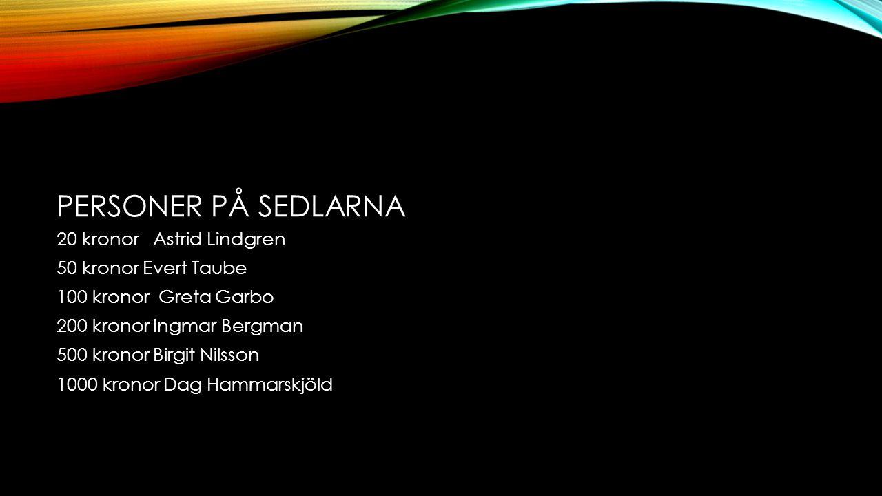 PERSONER PÅ SEDLARNA 20 kronor Astrid Lindgren 50 kronor Evert Taube 100 kronor Greta Garbo 200 kronor Ingmar Bergman 500 kronor Birgit Nilsson 1000 k