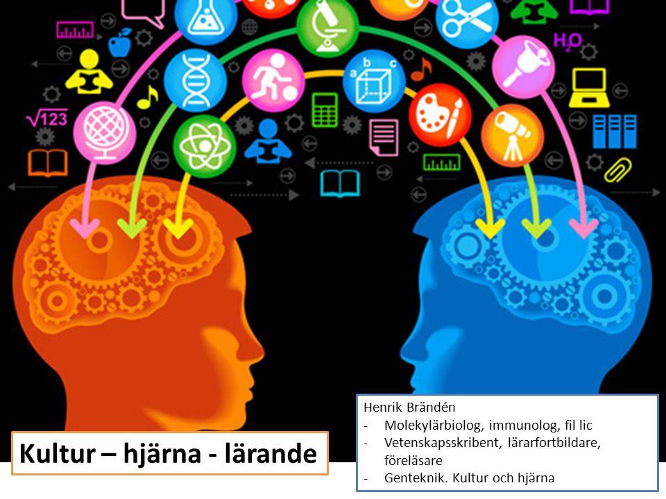 Henrik Brändén -Molekylärbiolog, immunolog, fil lic -Vetenskapsskribent, lärarfortbildare, föreläsare -Genteknik. Kultur och hjärna Kultur – hjärna -