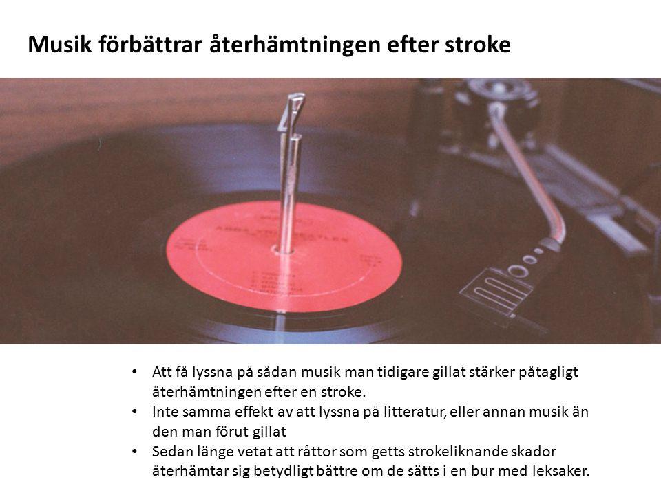 Musik förbättrar återhämtningen efter stroke Att få lyssna på sådan musik man tidigare gillat stärker påtagligt återhämtningen efter en stroke. Inte s