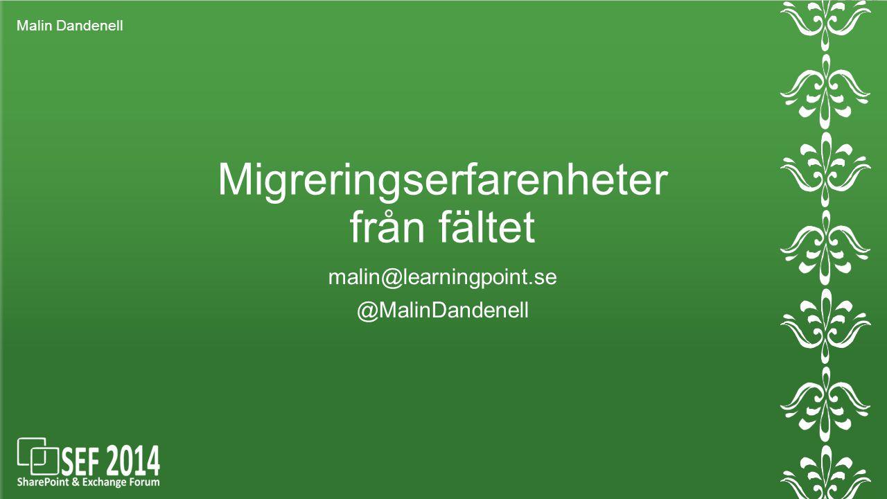 Migreringserfarenheter från fältet malin@learningpoint.se @MalinDandenell Malin Dandenell