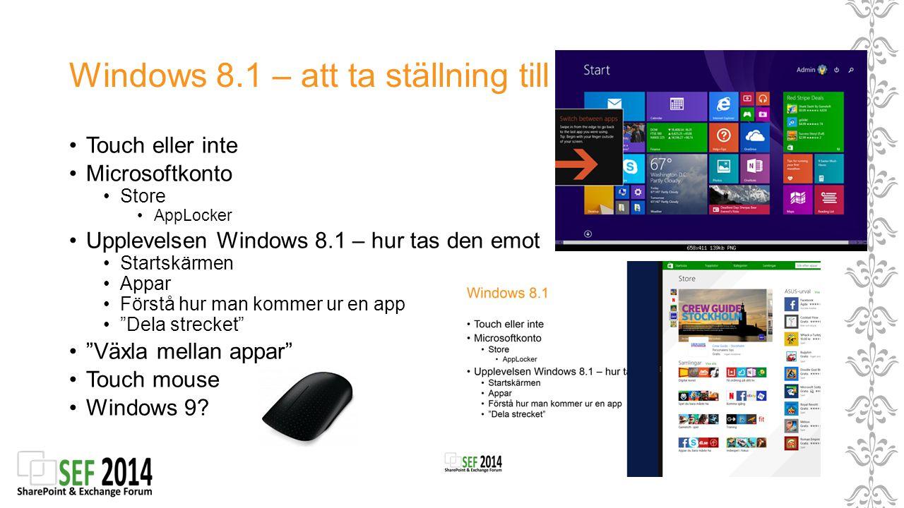 Windows 8.1 – att ta ställning till Touch eller inte Microsoftkonto Store AppLocker Upplevelsen Windows 8.1 – hur tas den emot Startskärmen Appar Förs
