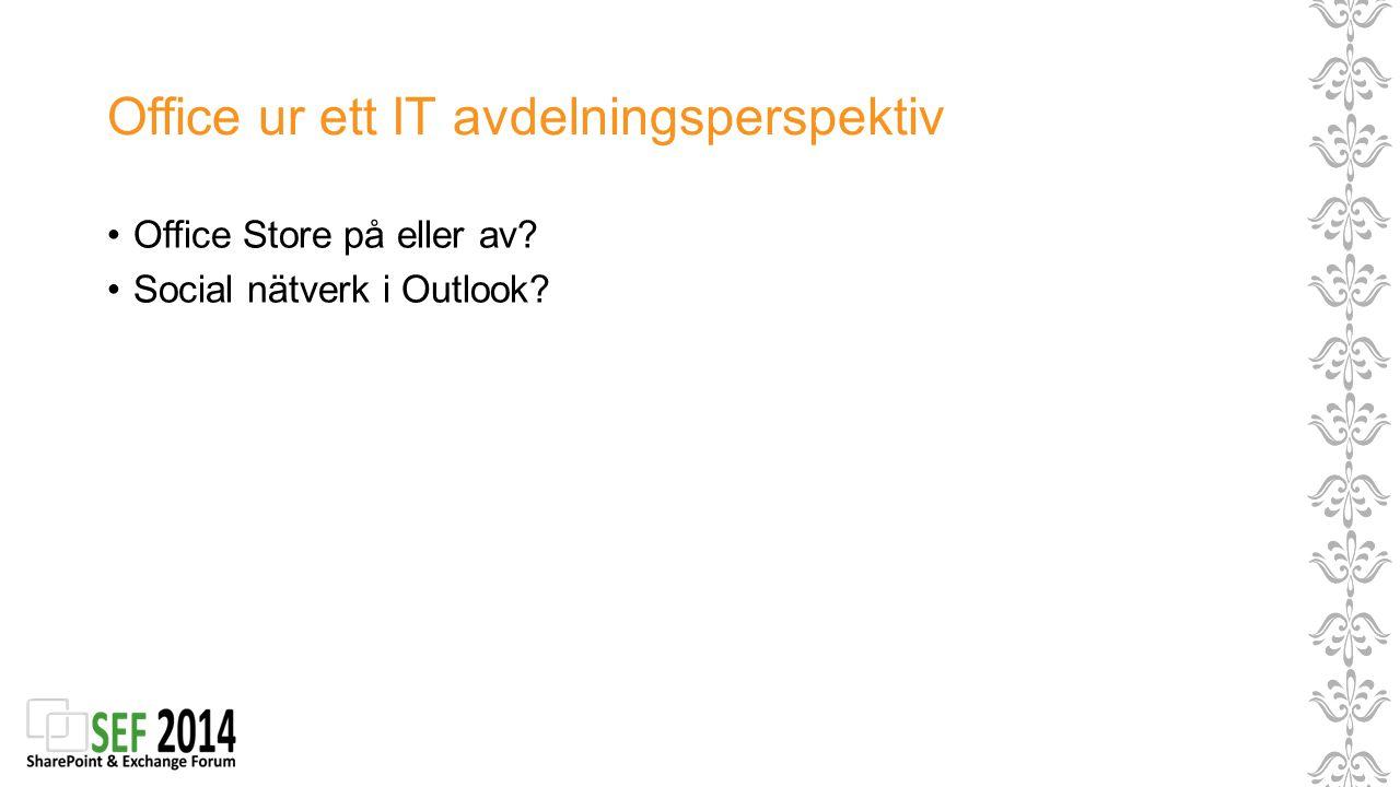 Office ur ett IT avdelningsperspektiv Office Store på eller av? Social nätverk i Outlook?