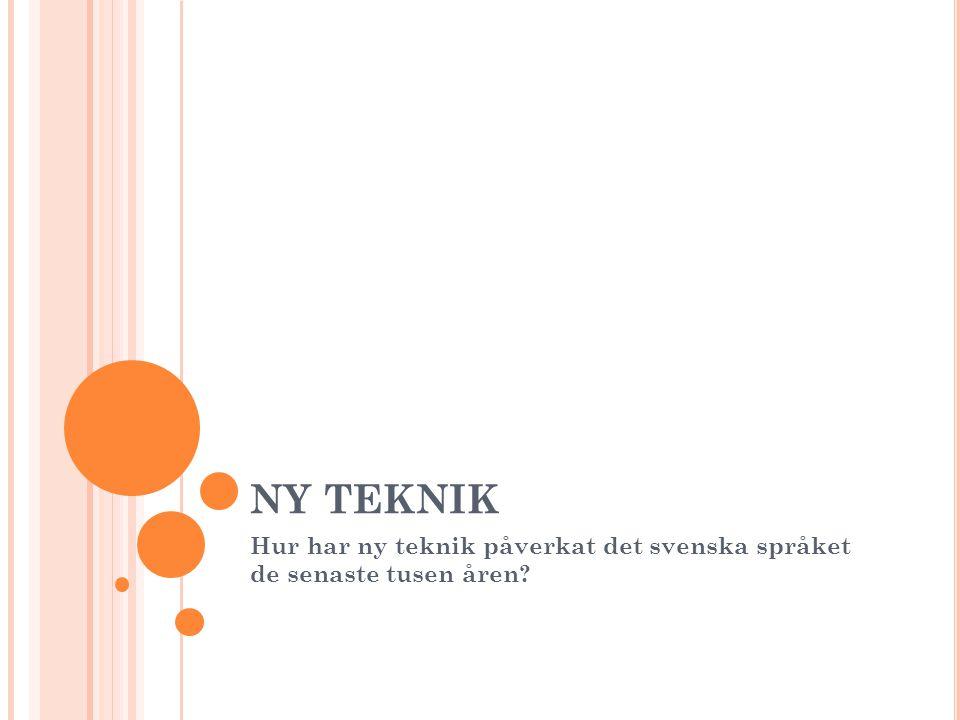 NY TEKNIK Hur har ny teknik påverkat det svenska språket de senaste tusen åren?