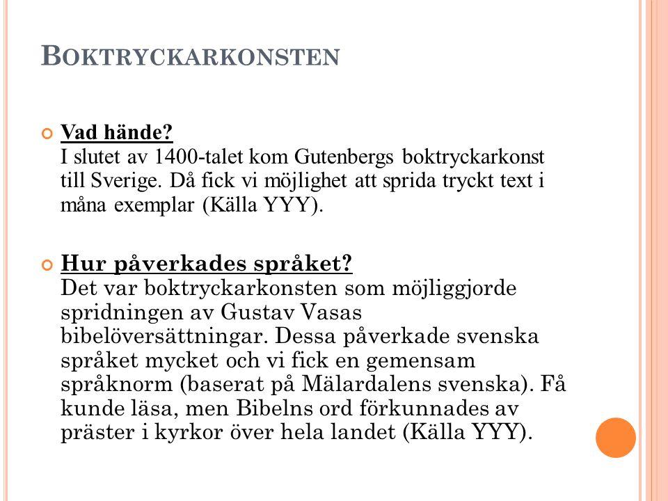 B OKTRYCKARKONSTEN Vad hände? I slutet av 1400-talet kom Gutenbergs boktryckarkonst till Sverige. Då fick vi möjlighet att sprida tryckt text i måna e