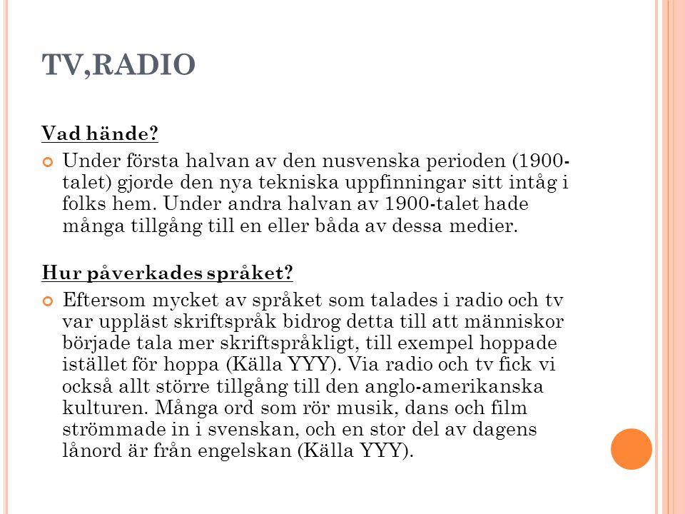 TV,RADIO Vad hände? Under första halvan av den nusvenska perioden (1900- talet) gjorde den nya tekniska uppfinningar sitt intåg i folks hem. Under and