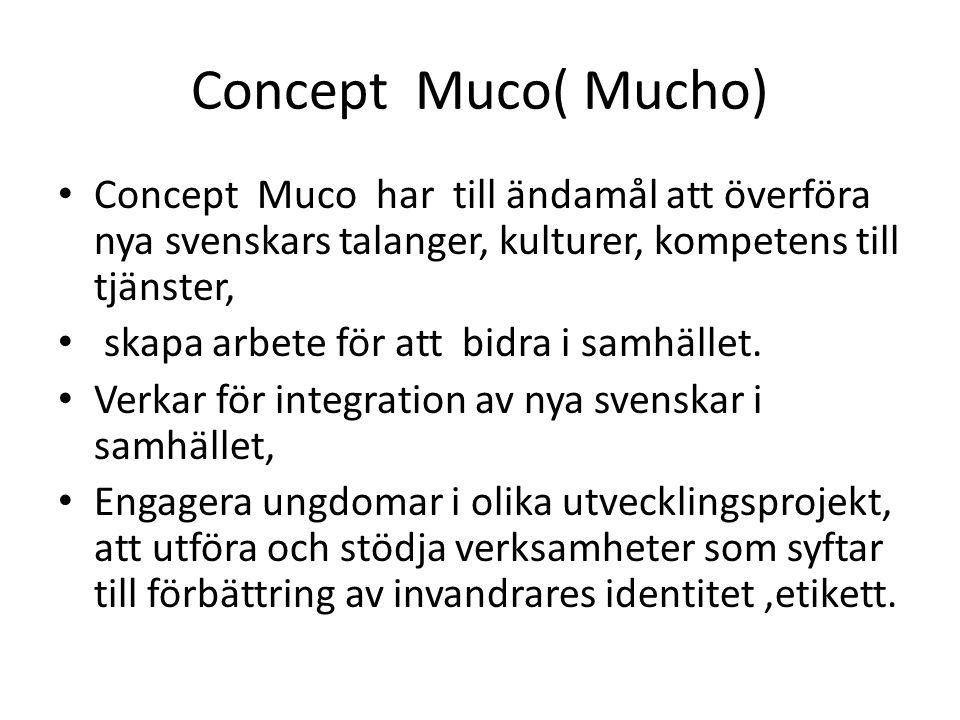 Concept Muco( Mucho) Concept Muco har till ändamål att överföra nya svenskars talanger, kulturer, kompetens till tjänster, skapa arbete för att bidra i samhället.